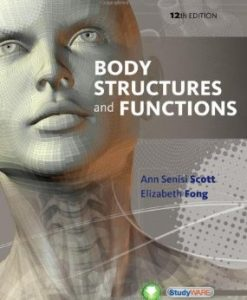 Test Bank (Downloadable Files) for Body Structures and Functions, 12th Edition, Scott, 113369165X, 9781133691655