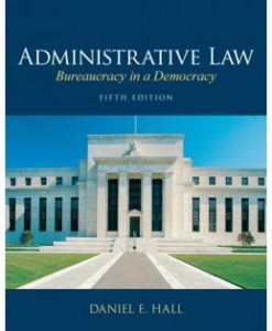 Test Bank (Downloadable Files) for Administrative Law: Bureaucracy in a Democracy, 5th Edition, Daniel E. Hall, 0135109493, 9780135109496