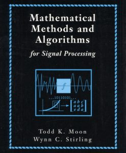 Solution Manual for Mathematical Methods and Algorithms for Signal Processing, Todd K. Moon, Wynn C. Stirling, ISBN-10: 0201361868, ISBN-13: 9780201361865