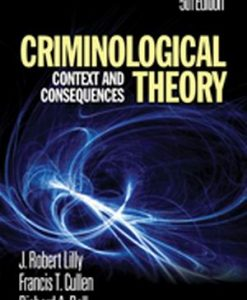 Test Bank for Criminological Theory Context and Consequences, 5th Edition, J. Robert Lilly, Francis T. Cullen, Richard A. Ball, ISBN: 9781412981453