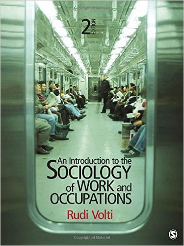 Test Bank for An Introduction to the Sociology of Work and Occupations, 2nd Edition, Rudi R. Volti, ISBN-10: 1412992850, ISBN-13: 9781412992855