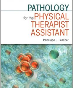 Test Bank for Pathology for the Physical Therapist Assistant 1e Lescher
