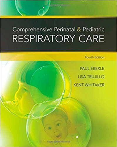 Test Bank for Comprehensive Perinatal and Pediatric Respiratory Care, 4th Edition, by Whitaker, ISBN-10: 1439059438, ISBN-13: 9781439059432