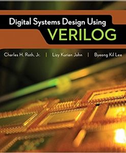 Solution manual for Digital Systems Design Using Verilog 1st Edition by Roth