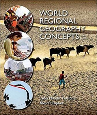 Test Bank for World Regional Geography Concepts, 2nd Edition, Lydia Mihelic Pulsipher, ISBN-10: 1464110719, ISBN-13: 9781464110719