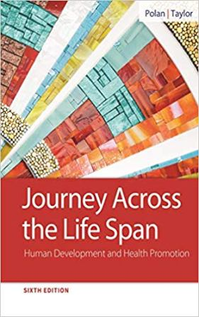 Test Bank for Journey Across the Life Span: Human Development and Health Promotion, 6th Edition, Elaine U. Polan, Daphne R. Taylor, ISBN-10: 0803674872, ISBN-13: 9780803674875