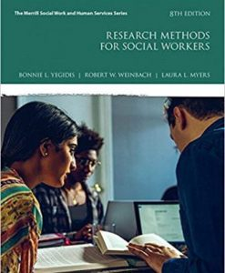 Test Bank for Research Methods for Social Workers, 8th Edition, Bonnie L. Yegidis, Robert W. Weinbach, Laura L. Myers, ISBN-10: 0134512561, ISBN-13: 9780134512563