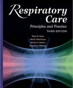 Test Bank for Respiratory Care: Principles and Practice, 3rd Edition, Dean R. Hess, Neil R. MacIntyre, Shelley C. Mishoe, William F. Galvin, Alexander B. Adams, ISBN-10: 1284050009, ISBN-13: 9781284050004