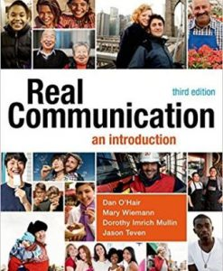 Test Bank for Real Communication: An Introduction, 3rd Edition, Dan O'Hair, ISBN-10: 145768540X, ISBN-13: 9781457685408
