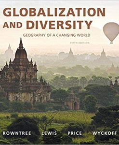 Test Bank for Globalization and Diversity: Geography of a Changing World, 5th Edition, Rowntree, ISBN-10: 0134117018, ISBN-13: 9780134117010
