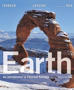 Solution Manual for Earth: An Introduction to Physical Geology, 12th Edition, Edward J. Tarbuck, Frederick K. Lutgens, Dennis G. Tasa, ISBN-10: 0134127641, ISBN 13: 9780134127644, ISBN-10: 0134182596, ISBN-13: 9780134182599