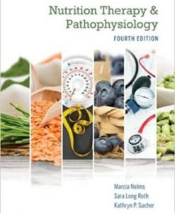 Solution Manual for Nutrition Therapy and Pathophysiology 4th Edition, Nelms, ISBN-10: 0357041712, ISBN-13: 9780357041710