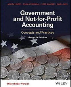 Solution Manual for Government and Not-for-Profit Accounting, 7th Edition, Granof, ISBN-10: 1118983270, ISBN-13: 9781118983270