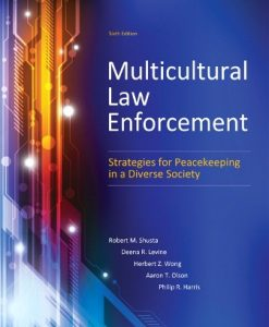 Test Bank for Multicultural Law Enforcement: Strategies for Peacekeeping in a Diverse Society, 6th Edition, Robert M. Shusta, Deena R. Levine, Herbert Z. Wong, Aaron T. Olson, Philip R. Harris, ISBN-10: 0133483304, ISBN-13: 9780133483307