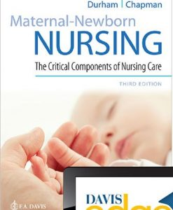 Test Bank for Maternal-Newborn Nursing: The Critical Components of Nursing Care, 3rd Edition, Roberta Durham, Linda Chapman, ISBN-10: 0803666543, ISBN-13: 9780803666542