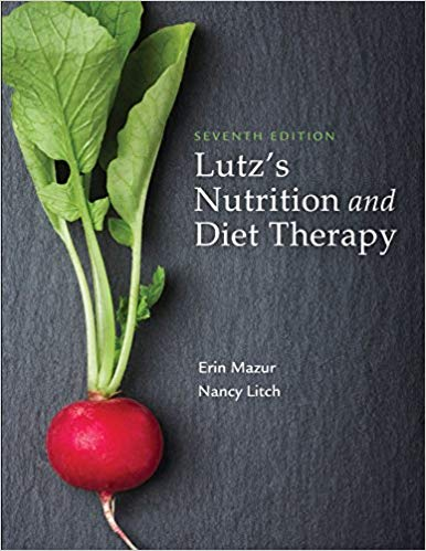 Test Bank for Lutz's Nutrition and Diet Therapy, 7th Edition, Erin E. Mazur, Nancy A. Litch, ISBN-10: 0803668147, ISBN-13: 9780803668140