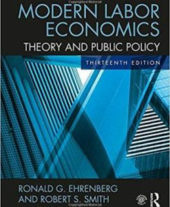 Test Bank for Modern Labor Economics: Theory and Public Policy, 13th Edition, Ronald G. Ehrenberg, Robert S. Smith, ISBN-10: 1138218154, ISBN-13: 9781138218154, Ronald G. Ehrenberg, Robert S. Smith, ISBN-10: 1138218154, ISBN-13: 9781138218154
