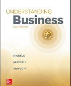 Solution Manual (Downloadable Files) for Understanding Business, 12th Edition, William Nickels, James McHugh, Susan McHugh, ISBN10: 1259929434, ISBN13: 9781259929434