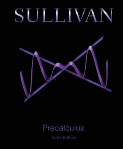 Solution Manual (Downloadable Files) for Precalculus, 10th Edition, Sullivan, ISBN-10: 0321978986, ISBN-13: 9780321978981