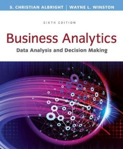 Test Bank (Downloadable Files) for Business Analytics: Data Analysis & Decision Making 6th Edition Albright