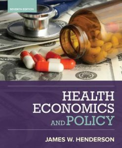 Test Bank (Downloadable Files) for Health Economics and Policy 7th Edition Henderson