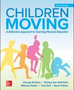 Solution Manual for Children Moving: A Reflective Approach to Teaching Physical Education 10th Edition Graham