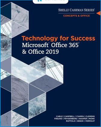 Solution Manual for Technology for Success and Shelly Cashman Series Microsoft® Office 365 & Office 2019 1st Edition Cable