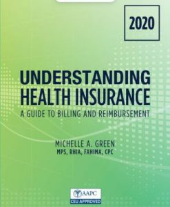 Solution Manual for Understanding Health Insurance: A Guide to Billing and Reimbursement - 2020 15th Edition Green