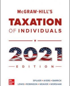 Solution Manual for McGraw-Hill's Taxation of Individuals 2021 Edition 12th Edition Spilker