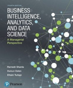 Solution Manual for Business Intelligence Analytics and Data Science 4th Edition Sharda